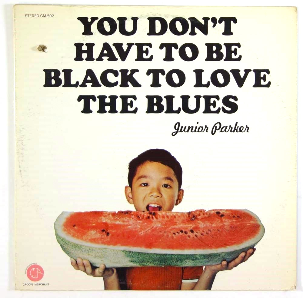 """You Don't Have to be Black to Love the Blues"" by Junior Parker, 1971"
